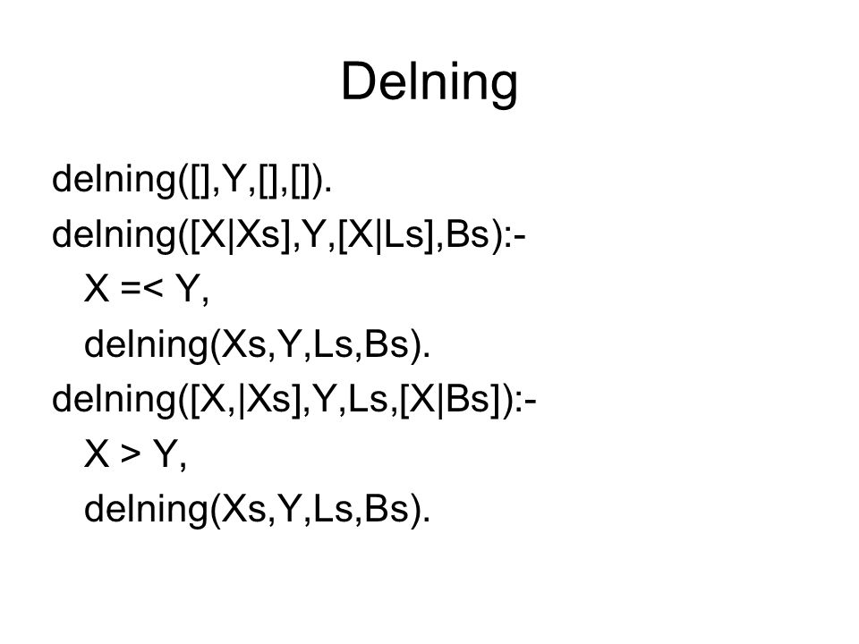 Delning delning([],Y,[],[]). delning([X|Xs],Y,[X|Ls],Bs):- X =< Y,